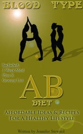 "Blood Type ""AB"" Diet, Affordable Ideas & Recipes For A Healthy Lifestyle ebook by Jennifer Steward"