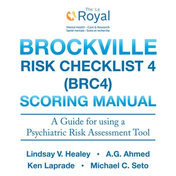 Brockville Risk Checklist 4 (BRC4): Scoring Manual - A Guide for Using a Forensic Risk Assessment Tool ebook by Lindsay V. Healey