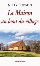 La Maison au bout du village - Un roman captivant ebook by Nelly Buisson