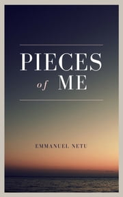 Pieces Of Me ebook by Emmanuel Netu
