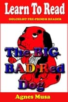 The Big Bad Red Dog ebook by Agnes Musa