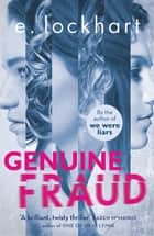 Genuine Fraud - A masterful suspense novel from the author of the unforgettable bestseller We Were Liars ebook by E. Lockhart