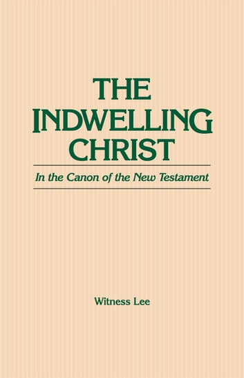 The Indwelling Christ in the Canon of the New Testament ebook by Witness Lee