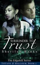 Surrender to Trust: Tiffany & Malcolm, Book #1 - The Edgehill Series ebook by Sherilyn Banks