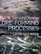 Introduction to Ore-Forming Processes ebook by Laurence Robb
