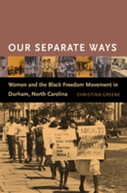 Our Separate Ways - Women and the Black Freedom Movement in Durham, North Carolina ebook by Christina Greene