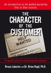 The Character of the Customer - A story from the Method Marketing files of Stan Islavski ebook by Bruce Labovitz; Brian Regli, Ph.D.