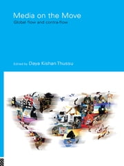Media on the Move - Global Flow and Contra-Flow ebook by Daya Kishan Thussu