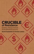 Crucible of Resistance - Greece, the Eurozone and the World Economic Crisis ebook by Christos Laskos, Euclid Tsakalotos