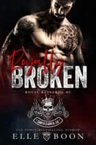 Royally Broken - Royal Bastards MC, #5 ebook by Elle Boon