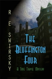The Bluffington Four ebook by R E Swirsky