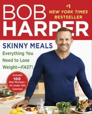 Skinny Meals - Everything You Need to Lose Weight-Fast! ebook by Bob Harper