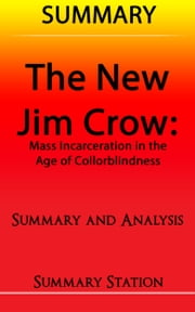 The New Jim Crow: Mass Incarceration in the Age of Colorblindness | Summary ebook by Summary Station