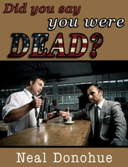 Did You Say You Were Dead? ebook by Neal Donohue