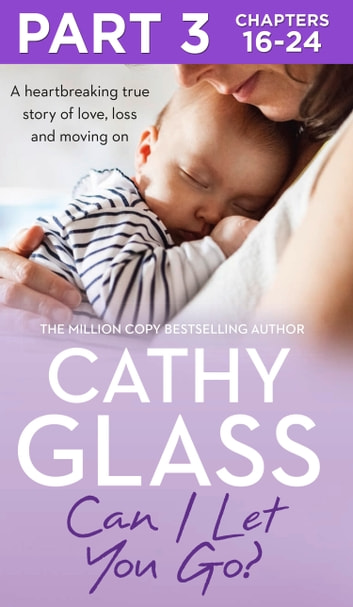 Can I Let You Go?: Part 3 of 3: A heartbreaking true story of love, loss and moving on ebook by Cathy Glass