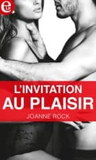 L'invitation au plaisir ebook by Joanne Rock