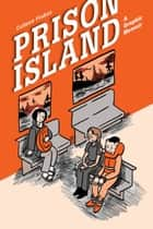 Prison Island - A Graphic Memoir ebook by Colleen Frakes