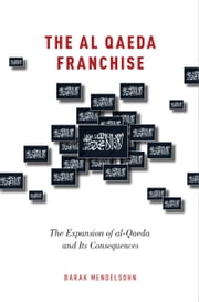 The al-Qaeda Franchise: The Expansion of al-Qaeda and Its Consequences ebook by Barak Mendelsohn