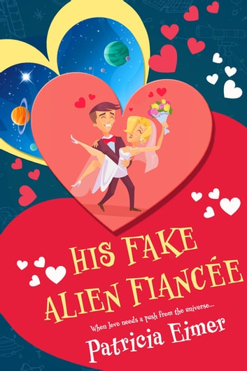His Fake Alien Fiancée ebook by Patricia Eimer