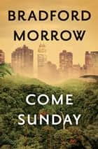 Come Sunday ebook by Bradford Morrow