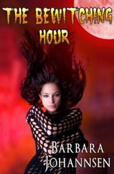 The Bewitching Hour ebook by Barbara Johannsen