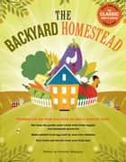 The Backyard Homestead - Produce all the food you need on just a quarter acre! ebook by Carleen Madigan