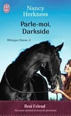 Whisper Horse (Tome 2) - Parle-moi, Darkside ebook by Nancy Herkness, , Sophie Dalle