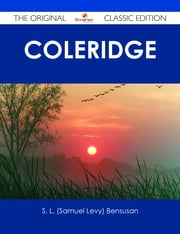 Coleridge - The Original Classic Edition ebook by S. L. (Samuel Levy) Bensusan