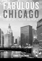 Fabulous Chicago - A Great City's History and People ebook by Emmett Dedmon