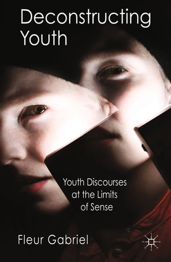 Deconstructing Youth - Youth Discourses at the Limits of Sense eBook by F. Gabriel