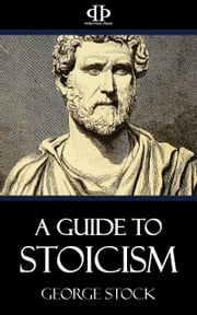 A Guide to Stoicism ebook by George Stock