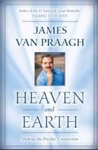 Heaven and Earth ebook by James Van Praagh