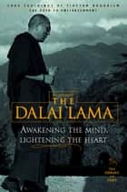 Awakening the Mind, Lightening the Heart ebook by His Holiness the Dalai Lama
