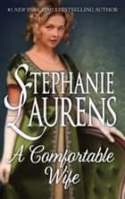 A Comfortable Wife - A Regency Romance ebook by Stephanie Laurens