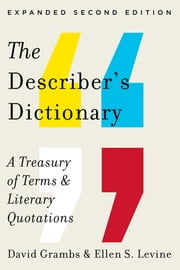 The Describer's Dictionary: A Treasury of Terms & Literary Quotations (Expanded Second Edition) ebook by David Grambs,Ellen S. Levine