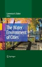 The Water Environment of Cities ebook by Lawrence A. Baker