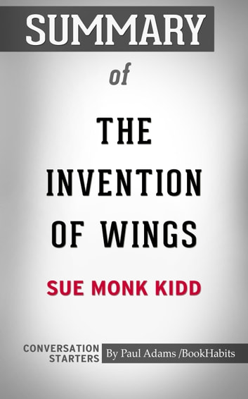 Summary of The Invention of Wings by Sue Monk Kidd | Conversation Starters eBook by Book Habits