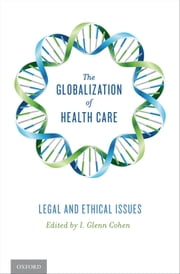 The Globalization of Health Care: Legal and Ethical Issues ebook by I. Glenn Cohen