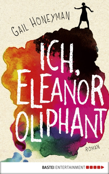 Ich, Eleanor Oliphant - Roman eBook by Gail Honeyman