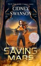 Saving Mars - Book One in the Saving Mars Series ebook by Cidney Swanson