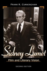 Sidney Lumet: Film and Literary Vision ebook by Cunningham, Frank R.