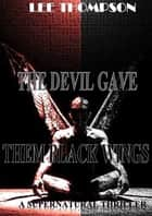 The Devil Gave Them Black Wings ebook by Lee Thompson