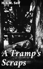 A Tramp's Scraps ebook by H. I. M. Self