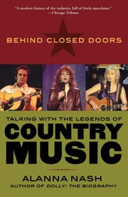 Behind Closed Doors - Talking with the Legends of Country Music ebook by Alanna Nash