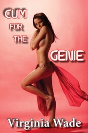 Cum For The Genie ebook by Virginia Wade