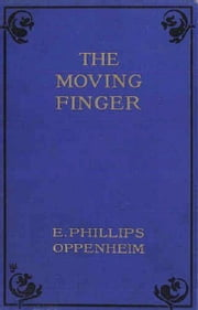 The Moving Finger (Illustrated) ebook by E. Phillips Oppenheim
