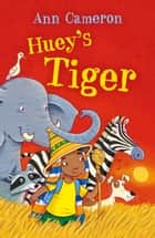 Huey's Tiger ebook by Ann Cameron