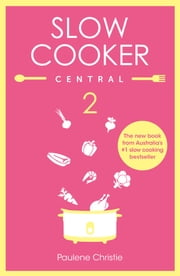 Slow Cooker Central 2 ebook by Paulene Christie