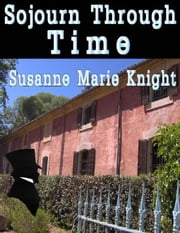 Sojourn Through Time ebook by Knight, Susanne Marie