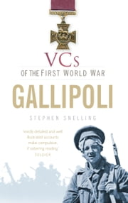 VCs of the First World War Gallipoli - Gallipoli ebook by Stephen Snelling